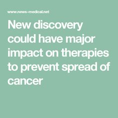 New discovery could have major impact on therapies to prevent spread of cancer
