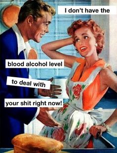 I don't have the blood alcohol level to deal with your shit right now. Funny Shit, Haha Funny, Funny Jokes, Funny Stuff, Vintage Humor, Retro Humor, Retro Funny, Funny Vintage, Image Citation