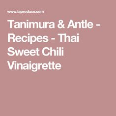 Tanimura & Antle - Recipes - Thai Sweet Chili Vinaigrette