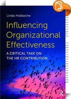 Influencing Organizational Effectiveness    :  In this book Linda Holbeche offers an historical narrative on the changing landscape of work since the 1980s and considers how definitions of organizational effectiveness have changed over time. She considers the characteristics and effects of the neo-liberal work culture of new capitalism, and how HRM practices have contributed to shaping this work culture.  Influencing Organizational Effectiveness challenges mainstream thinking around bu...
