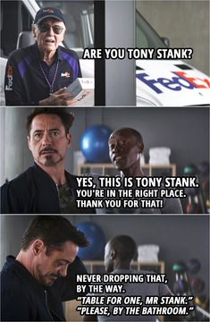 """Quote from Captain America: Civil War (2016)   The Watcher Informant (as a FedEx delivery guy): Are you Tony Stank? Rhodey: Yes, this is Tony Stank. You're in the right place. Thank you for that! Never dropping that, by the way. """"Table for one, Mr Stank."""" """"Please, by the bathroom.""""   Stan Lee (The Watcher Informant, Robert Downey Jr. (Iron Man), Don Cheadle (War Machine)   Funny Humor scene with a Stan Lee cameo   Marvel Quotes Captain America Quotes, Iron Man Captain America, Captain America Civil War, Marvel Quotes, Marvel Memes, Stan Lee Movies, Civil War Quotes, Iron Man Quotes, Stan Lee Quotes"""