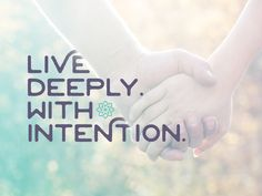 It's time to start living with intention, especially when making connections.
