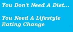 Diets are a temporary salution to a lifetime problem. Change your life instead.