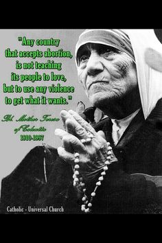 Pro life Mother Teresa.... Think about this Wendy Davis followers