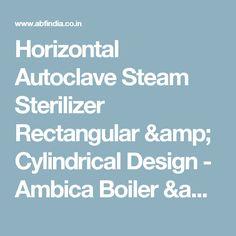 Horizontal Autoclave Steam Sterilizer Rectangular & Cylindrical Design - Ambica Boiler & Fabricator