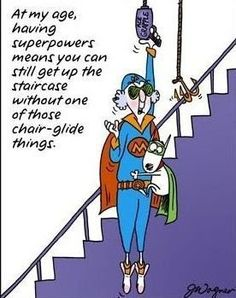 super powers this is so funny :) I want one of those staircase thingamajigs lol