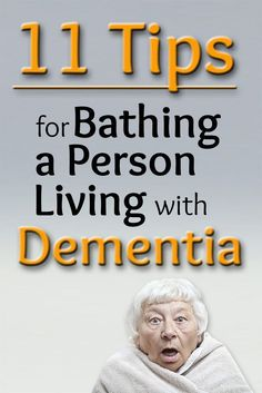 11 Tips for Bathing a Person Living with Dementia: www.pineseducatio... #elderlycaretips