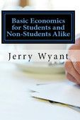 Basic Economics for Students and Non-Students Alike - Jerry Wyant     #Finance  Basic Economics for Students and Non-Students Alike Jerry Wyant Genre: Finance Price: Free Publish Date: April 6, 2013   I believe that you will find this to be a useful resource: whether you...