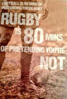 Football is 90 minutes of pretending you're hurt. Rugby is 80 minutes of pretending you're not.