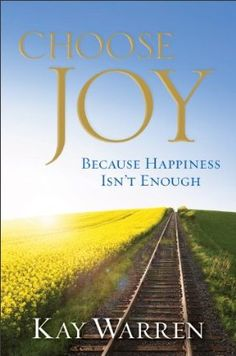 How can I not choose joy? Sorrow, pain, misery, anger, hatred, are these really choices??