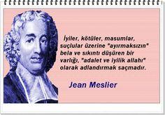 """İyiler, kötüler, masumlar, suçlular üzerine """"ayırmaksızın"""" bela ve sıkıntı düşüren bir varlığı, """"adalet ve iyilik allahı"""" olarak adlandırmak saçmadır. -Jean Meslier"""