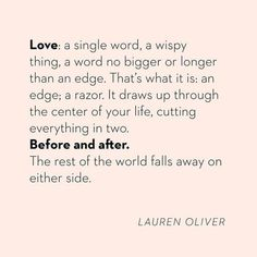 Love: a single word a wispy thing a word no bigger or longer than an edge. Thats what it is: an edge; a razor. It draws up through the center of your life cutting everything in two. Before and after. The rest of the world falls away on either side. Lauren Oliver  #loveweek #valentinesday - Culture and #Fashion - Women's #Dresses and Shoes - Purses and Accessories - #Luxury Lifestyles of Rich and Famous - Editorial Campaigns - Bargain #Shopping Ideas - Style and Beauty News - Best Designer…