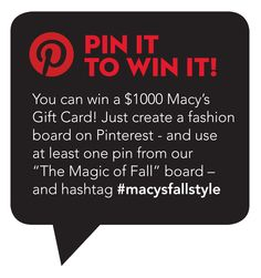 PIN IT TO WIN IT! Enter to win* a $1000 Macy's Gift Card! Create your own Pinterest board - repinning at least one item from Macy's The Magic of Fall board – and hashtag it #macysfallstyle For details, visit macys.com/pinandwin