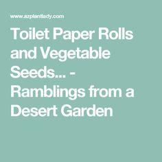 Toilet Paper Rolls and Vegetable Seeds... - Ramblings from a Desert Garden