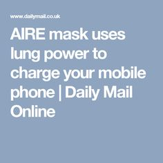 AIRE mask uses lung power to charge your mobile phone | Daily Mail Online