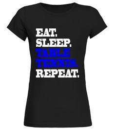 Eat Sleep Table Tennis Ping Pong Repeat Life T Shirt