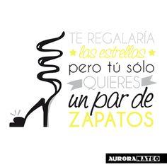 Te regalaría las estrellas pero tú sólo quieres un par de #zapatos. #frases #quotes #AuroraMateo #moda #fashion