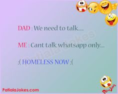 dad : we need to talk.., Me : cant talk whatsapp only..,Homeless now