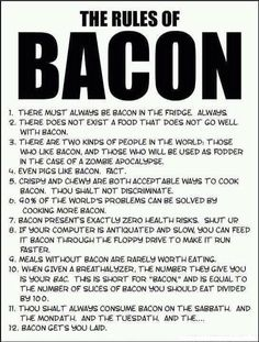 BACON BAAACOOOONNNNN BACON  Normally i don't like rules, but when it concerns bacon, i suppose its okay lol