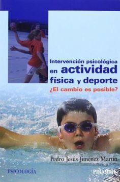 Intervención psicológica en actividad física y deporte : ¿el cambio es posible? / Pedro Jesús Jiménez Martín