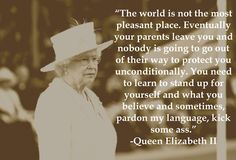 """Queen Elizabeth II actually uttered the words """"kick some ass. Life Quotes Love, Great Quotes, Quotes To Live By, Me Quotes, Inspirational Quotes, Queen Quotes, Motivational Monday, Motivational Thoughts, Quote Life"""
