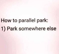 This is only funny to me because I parallel park very well!!