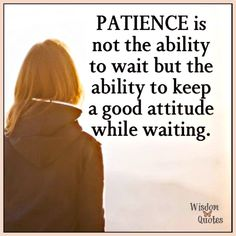 #Patience is not the ability to wait but the ability to keep a good #attitude while waiting.