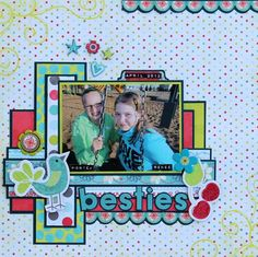 Layout: Besties by Char http://scrapsational-char.blogspot.ca/