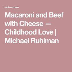 Macaroni and Beef with Cheese — Childhood Love | Michael Ruhlman