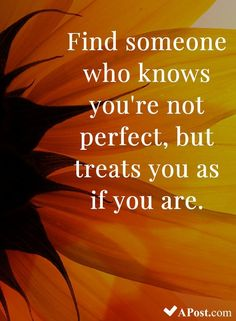 Beautiful Quotes To Brighten Your Day Find someone who knows you're not perfect, but treats you as if you areFind someone who knows you're not perfect, but treats you as if you are Good Thoughts, Positive Thoughts, Positive Quotes, Motivational Quotes, Inspirational Quotes, Bible Quotes, Quotes Quotes, Favorite Quotes, Best Quotes
