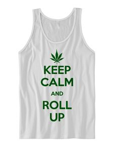 KEEP CALM & ROLL UP TANK TOP WEED SHIRTS FUNNY SHIRTS MARIJUANA SHIRTS WEED MERCH 420 SHIRTS GREAT BIRTHDAY GIFTS CHRISTMAS GIFTS  [KEEP CALM ROLL UP]  Color Options: White, Black, Grey Sizes: xs-XL (Anything 2X & over requires additional pricing)   PLEASE READ:   Made with 100% cotton. Di...