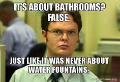 A meme drawing light to the current issue surrounding transgendered peoples plight insofar as bathroom usage rights. The bottom text is talking about the previous civil rights issue surrounding minorities rights to use water fountains during the height of segregation and racism.