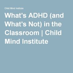 What's ADHD (and What's Not) in the Classroom | Child Mind Institute