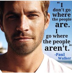 Paul Walker-  We really could have gotten along. He also got People-weary
