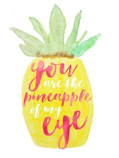 """You are the pineapple of my eye."" #CandPQuotes"