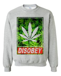 Disobey Weed Unisex Sweatshirt by CrazyPrintsL on Etsy, £15.99