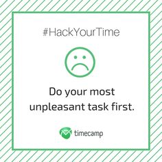 #HackYourTime with TimeCamp! Do your most unpleasant task first,