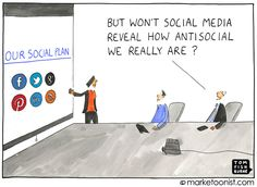 Oh how true.  our social plan - Tom Fishburne