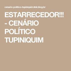 ESTARRECEDOR!!! - CENÁRIO POLÍTICO TUPINIQUIM