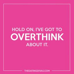 Story of my life. #MasterOverthinker #DatingDivaLaughs xoxo, The #DatingDivas