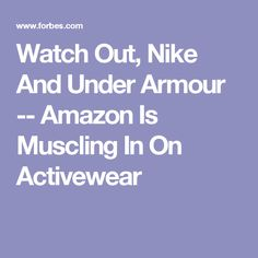Watch Out, Nike And Under Armour -- Amazon Is Muscling In On Activewear