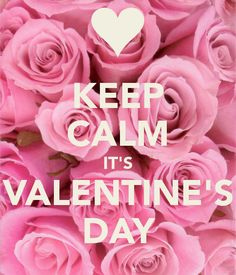 Keep Calm It's Valentine's Day