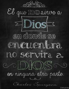 """""""El que no sirve a Dios en donde se encuentra, no servirá a Dios en ninguna otra parte."""" - Charles Spurgeon."""