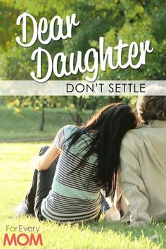 To My Daughter Looking for Love: Dont Settle for Anything Less Than This - For Every Mom dating_advice, Letter To My Daughter, Dear Daughter, Daughter Quotes, Child Quotes, Son Quotes, Family Quotes, Dating My Daughter, Mother Quotes, Raising Daughters