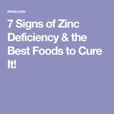 7 Signs of Zinc Deficiency & the Best Foods to Cure It!