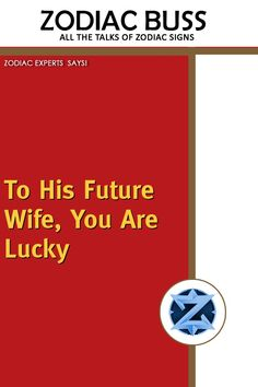 To His Future Wife, You Are Lucky – Zodiac Buss Astrology And Horoscopes, Busses, Kissing Him, Future Wife, Love You Forever, Listening To You, Love Him, Letting Go, Zodiac Signs