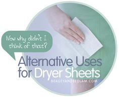 Great Uses for Dryer Sheets: so many creative and practical uses