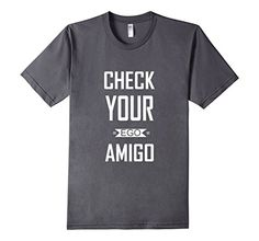 Men's Check Your Ego Amigo Funny Sacrastic Quote T-Shirt Check Your Ego Amigo Tees. 100% Cotton Made in US Machine wash cold with like colors, dry low heat Do you or your friend have an alter ego? Do you or your friend consider each other an amigo? Well sometimes you need to check yourself and treat yourself before you get too out of hand with your bad ego. This shirt is available in womens, mens and youth sizes and in multiple colors to ensure you can find exactly what you are looking for!