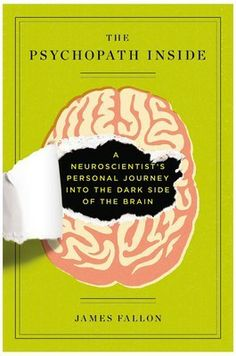 #ThePsychopathInside : A Neuroscientist's Personal Journey into the Dark Side of the Brain