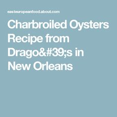 Charbroiled Oysters Recipe from Drago's in New Orleans